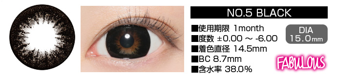 FABULOUS no5 BLACK 1month ブラック DIA15.0mm 使用期限1month 度数±0.00〜-6.00 着色直径14.5mm BC8.7mm 含水率38.5%